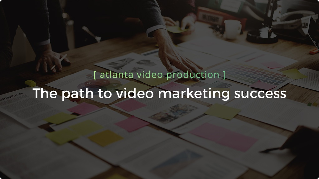 Atlanta Video Production Process: The Path To Video Marketing Success - Header