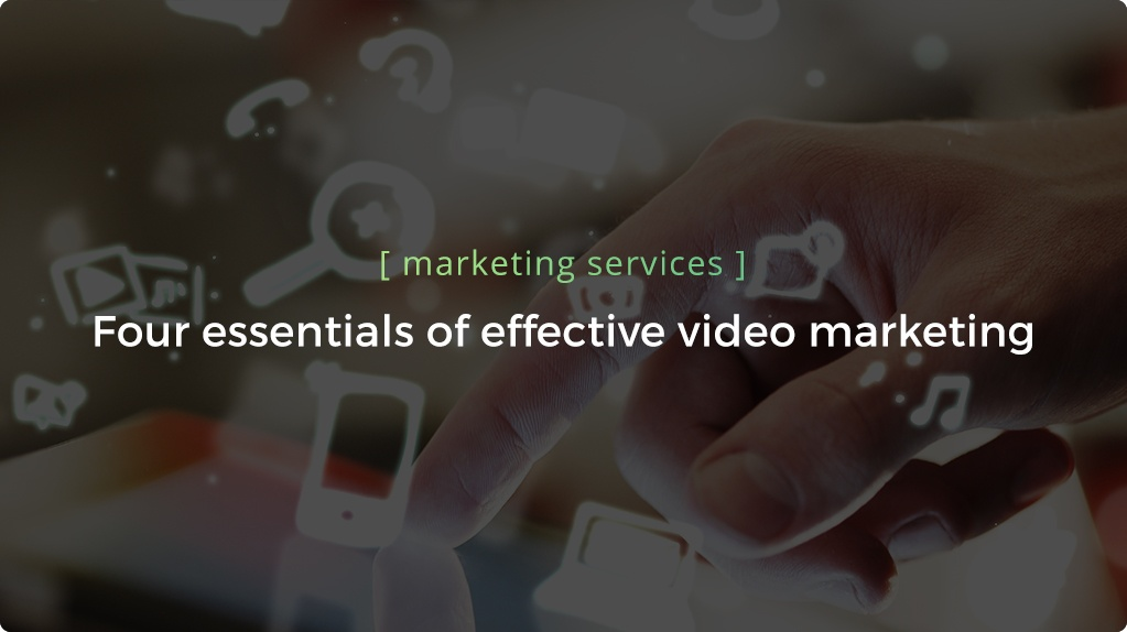 Four Essentials of Effective Video Marketing - Header.jpg