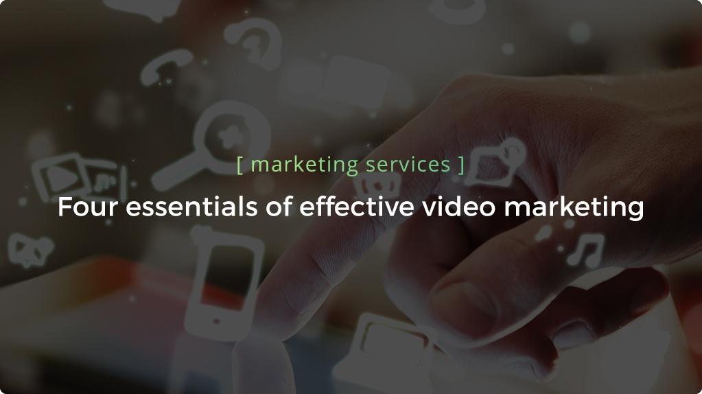 Four Essentials of Effective Video Marketing - Header.jpg