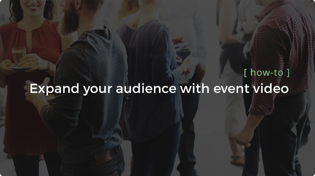 expand your audience with event video - header