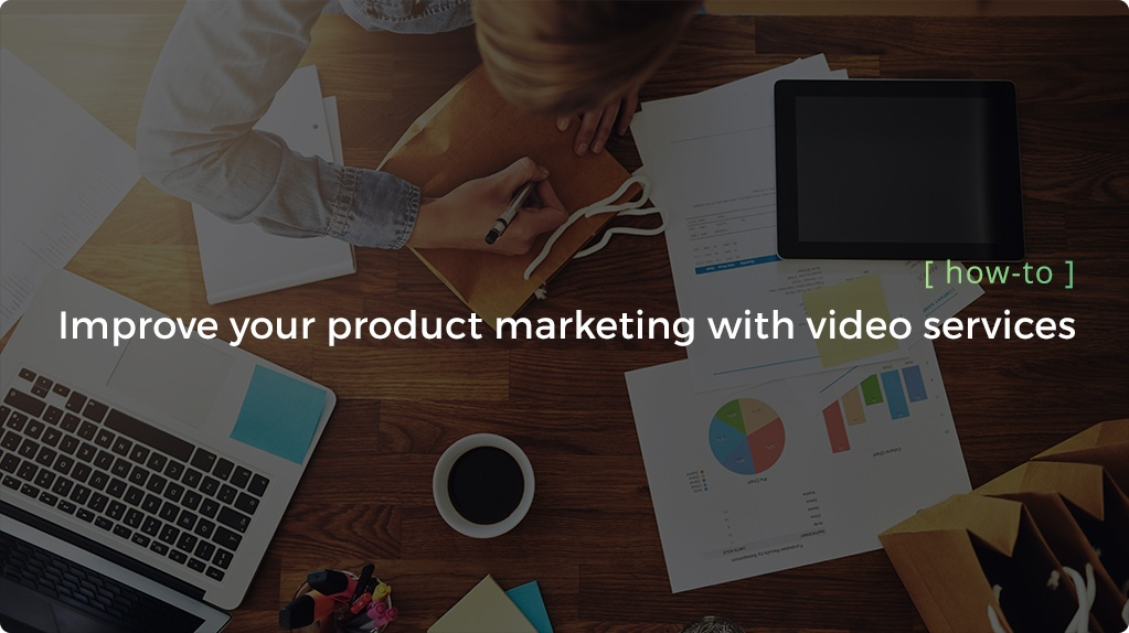 Improve your product marketing with video services header