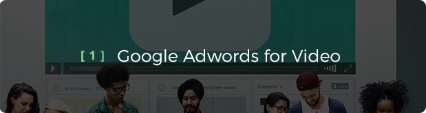 Four Advertising Tools to Boost your Video Marketing Strategy - Google Adwords for Video header