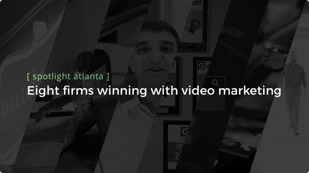Spotlight Atlanta: Eight firms winning with video marketing - header