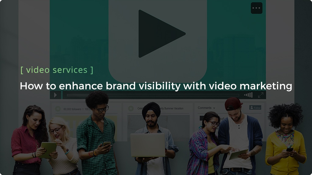 How to enhance visibility with video marketing - Header