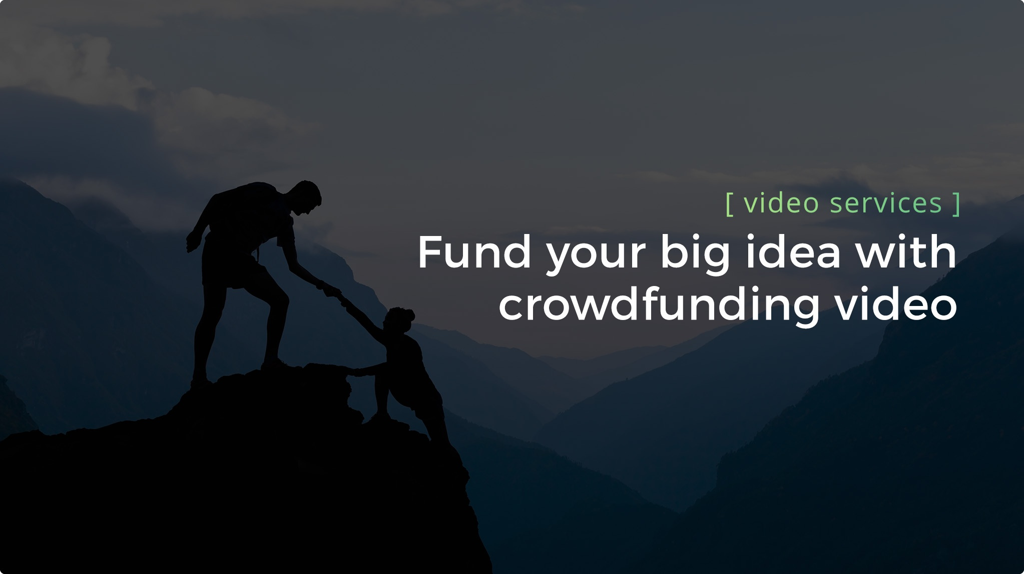 Video Services - Fund Your Big Idea With Crowdfunding Video Header
