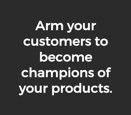 arm customers to become champions