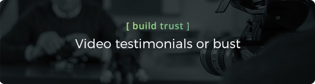 Customer testimonials - the gateway to trust header - video testimonials or bust